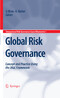Global Risk Governance - Concept and Practice Using the IRGC Framework (International Risk Governance Council Bookseries, Vol 1)