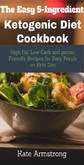 The Easy 5- Ingredient Ketogenic Diet Cookbook. - High fat, Low Carb and Pocket Friendly Recipes for Busy People on Keto Diet