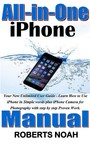 All in One iPhone Manual - Your New Unlimited User Guide - Learn How to Use iPhone in Simple words plus iPhone Camera for Photography with step by step Proven Work.
