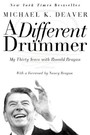 Different Drummer - My Thirty Years with Ronald Reagan