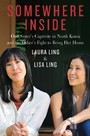 Somewhere Inside - One Sister's Captivity in North Korea and the Other';s Fight to Bring Her Home