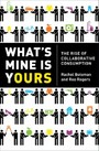 What's Mine Is Yours - The Rise of Collaborative Consumption
