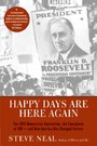Happy Days Are Here Again - The 1932 Democratic Convention, the Emergence of FDR--and How America Was Changed Forever