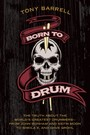 Born to Drum - The Truth About the World's Greatest Drummers--from John Bonham and Keith Moon to Sheila E. and Dave Grohl