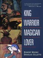 King, Warrior, Magician, Lover - Rediscovering the Archetypes of the Mature Masculine