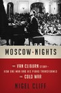 Moscow Nights - The Van Cliburn Story-How One Man and His Piano Transformed the Cold War
