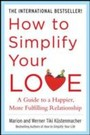 How to Simplify Your Love - A Guide to a Happier, More Fulfilling Relationship