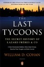 Last Tycoons - The Secret History of Lazard Fr res & Co.