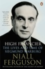 High Financier - The Lives and Time of Siegmund Warburg