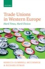 Trade Unions in Western Europe: Hard Times, Hard Choices - Hard Times, Hard Choices