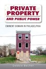 Private Property and Public Power: Eminent Domain in Philadelphia - Eminent Domain in Philadelphia