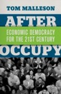 After Occupy: Economic Democracy for the 21st Century - Economic Democracy for the 21st Century