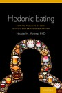 Hedonic Eating: How the Pleasure of Food Affects Our Brains and Behavior