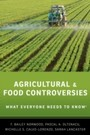 Agricultural and Food Controversies: What Everyone Needs to Know - What Everyone Needs to Know