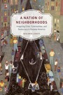 Nation of Neighborhoods - Imagining Cities, Communities, and Democracy in Postwar America