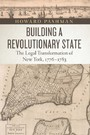 Building a Revolutionary State - The Legal Transformation of New York, 1776-1783