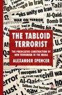 The Tabloid Terrorist - The Predicative Construction of New Terrorism in the Media