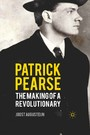 Patrick Pearse - The Making of a Revolutionary