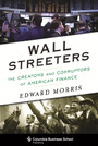 Wall Streeters - The Creators and Corruptors of American Finance
