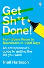 Get Sh*t Done! - From spare room to boardroom in 1,000 days