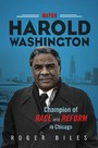 Mayor Harold Washington - Champion of Race and Reform in Chicago