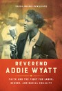 Reverend Addie Wyatt - Faith and the Fight for Labor, Gender, and Racial Equality