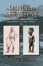 Dance of Assassins - Performing Early Colonial Hegemony in the Congo