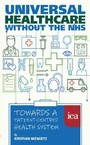 Universal Healthcare without the NHS: Towards a Patient-Centred Health System - Towards a Patient-Centred Health System