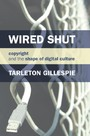 Wired Shut - Copyright and the Shape of Digital Culture