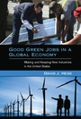 Good Green Jobs in a Global Economy - Making and Keeping New Industries in the United States