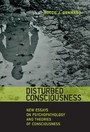 Disturbed Consciousness - New Essays on Psychopathology and Theories of Consciousness