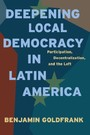 Deepening Local Democracy in Latin America - Participation, Decentralization, and the Left