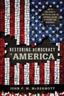 Restoring Democracy to America - How to Free Markets and Politics from the Corporate Culture of Business and Government