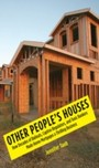 Other People's Houses - How Decades of Bailouts, Captive Regulators, and Toxic Bankers Made Home Mortgages a Thrilling Business