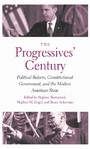 Progressives' Century - Political Reform, Constitutional Government, and the Modern American State