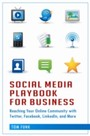 Social Media Playbook for Business - Reaching Your Online Community with Twitter, Facebook, LinkedIn, and More