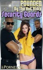 Pounded By The Hot Black Security Guards - Book 3 of 'Pounded by The Horny Black Studs'