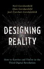 Designing Reality - How to Survive and Thrive in the Third Digital Revolution
