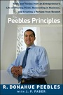 The Peebles Principles - Tales and Tactics from an Entrepreneur's Life of Winning Deals, Succeeding in Business, and Creating a Fortune from Scratch