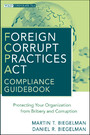 Foreign Corrupt Practices Act Compliance Guidebook - Protecting Your Organization from Bribery and Corruption