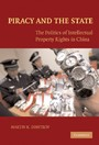 Piracy and the State - The Politics of Intellectual Property Rights in China