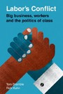 Labor's Conflict - Big Business, Workers and the Politics of Class