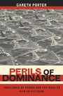 Perils of Dominance - Imbalance of Power and the Road to War in Vietnam