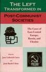 Left Transformed in Post-Communist Societies - The Cases of East-Central Europe, Russia, and Ukraine