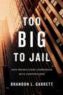 Too Big to Jail - How Prosecutors Compromise with Corporations