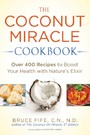 Coconut Miracle Cookbook - Over 400 Recipes to Boost Your Health with Nature's Elixir