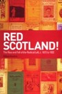 Red Scotland!: The Rise and Fall of the Radical Left, c. 1872 to 1932 - The Rise and Fall of the Radical Left, c. 1872 to 1932