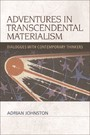 Adventures in Transcendental Materialism - Dialogues with Contemporary Thinkers