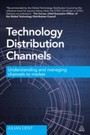 Technology Distribution Channels - Understanding and Managing Channels to Market