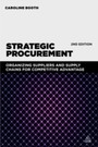 Strategic Procurement - Organizing Suppliers and Supply Chains for Competitive Advantage
